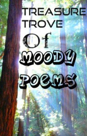 Treasure Trove Of Moody Poems by ShowerOfLove