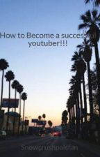 How to Become a successful youtuber!!! by Snowcrushpalsfan