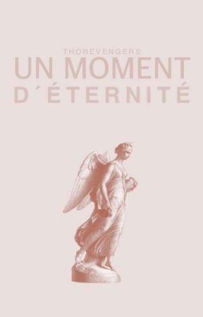 UN MOMENT D'ÉTERNITÉ  by thorevengers