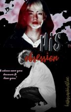 His Obsession |Taehyung AU| by kathySaphireblue