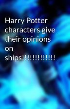 Harry Potter characters give their opinions on ships!!!!!!!!!!!!! by percabeth5512