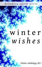 Winter Wishes - a multi-author anthology of poetry and prose by DreamingSpiritPress
