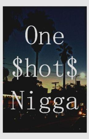 Real Nigga One Shots  by jada_from_nowhere