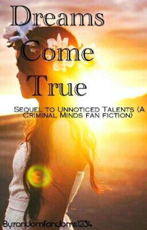 Dreams Come True(Sequel to Unnoticed Talents) by insomniac_lmao