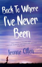 Back To Where I've Never Been by JeanneAllen