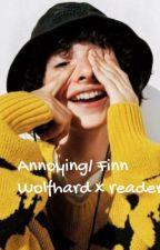 Annoying//// Finn Wolfhard x reader by deja_seekell