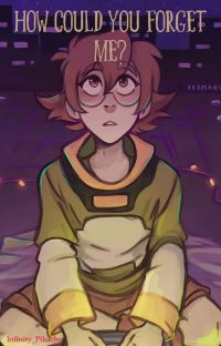 How Could You Forget Me? (Voltron Fanfic) cover
