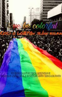 I Love To Be Colorfull, Czyli O LBGTQ+ Słów Kilka cover