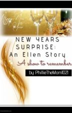 New Years Surprise: An Ellen Story by PhillieTheMom1021