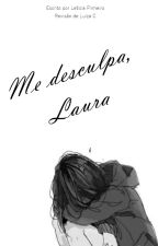 Me desculpa, Laura by Florzinha_99