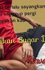 Dia....bukan sugar daddy by mawarariffin