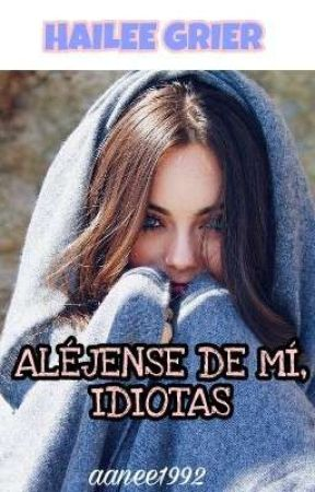 Aléjense De Mí, Idiotas. Hailee Grier. Magcon. by aanee1992