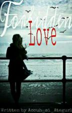 Forbidden Love by Accuh_si_Ategurl