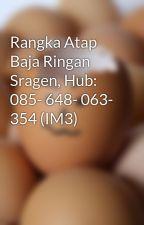 Rangka Atap Baja Ringan Sragen, Hub: 085- 648- 063- 354 (IM3) by HebelBandungMurah