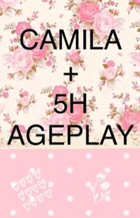 CAMILA + 5H AGEPLAY ONESHOTS by my_fiction_fantasies