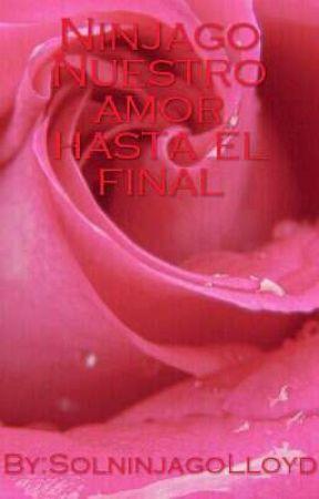 Nuestro amor hasta el final( Ninjago) by Solninjago