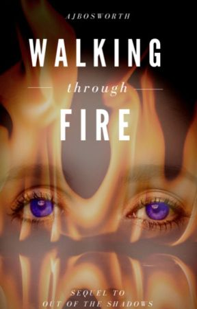 Walking Through Fire by ajbosworth