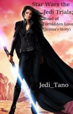 Star Wars the Jedi Trials;  Road of Forbidden Love (Jemna's Story) by AnythingRight
