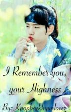 I Remember You, Your Highness  by Kpopbaekhyunlover