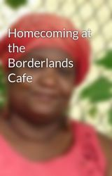 Homecoming at the Borderlands Cafe by CaroleMcDonnell