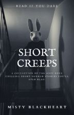 SHORT CREEPS | COMPLETED ✓ by Misty_Blackheart