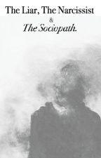 The Liar, The Narcissist and The Sociopath. by Sofia-Scarlett