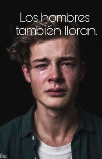 Los hombres también lloran.