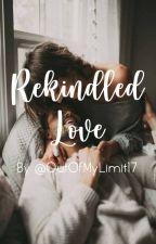 Rekindled Love by OutOfMyLimit17