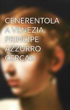 CENERENTOLA A VENEZIA. PRINCIPE AZZURRO CERCASI by alam72