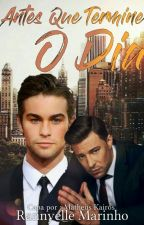 Antes que Termine o Dia (Romance Gay) (Livro III) by RannyelleMarinho
