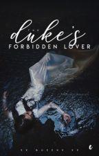 The Duke's Forbidden Lover (unedited) by bvtterflyeffect