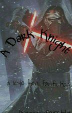 Dark Knight - a Kylo Ren x Reader Imagine by DragonaxFairchild