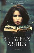 BETWEEN ASHES (Entre Cenizas) by Alexandra_O_Reyes