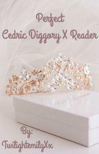 Perfect. Cedric Diggory X Reader by TwilightemilyXx