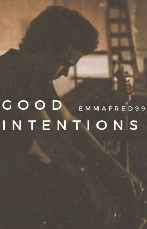 Good Intentions| Editing by emmafred99