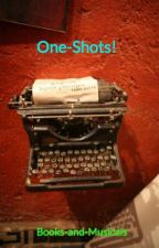 One-Shots! by Books-and-Musicals