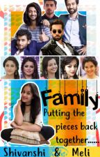 Family - Putting The Pieces Back Together  A Collab FF by ShivIka_Oberoi