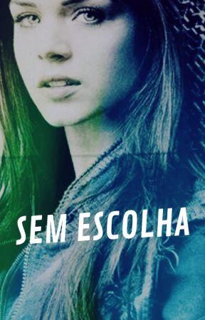 SEM ESCOLHA by Belle0412