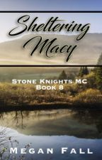 Sheltering Macy ✔️ (#8~Stone Knight's MC) | SAMPLE  by Meganfall