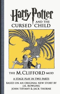 Harry Potter and the Cursed Child (The M. Clifford MOD)