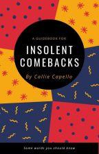 Insolent Comebacks |✓ by CallieCapello