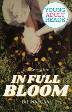 In Full Bloom | COMPLETED by notgonnabailyouout