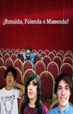 ¿Ronalda, Folenda o Missenda? by RonaldaShipper