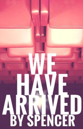We Have Arrived: A Short Story by SpencerN1