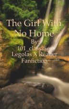 The Girl With No Home (Legolas x reader) by 101_classified