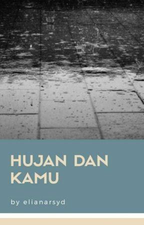 Hujan Dan Kamu (Completed) by elianarsyd