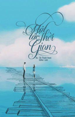 [Edit - Hoàn] Một tấc thời gian - Ôn Thanh Hoan