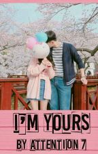I'm yours by attention7