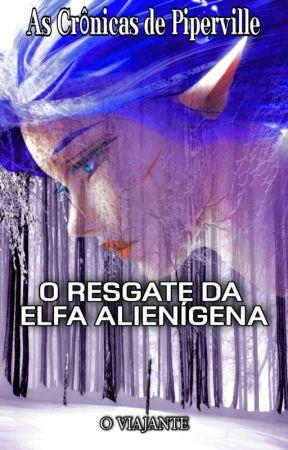 Livro 1 - O Resgate Da Elfa Alienígena by 0Viajante