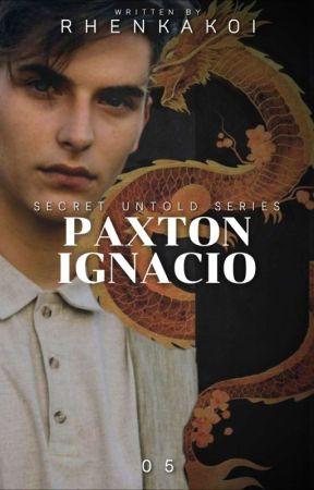Secret Untold Series 5: Paxton Ignacio (Completed) by Rhenkakoi